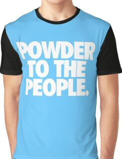 POWDER TO THE PEOPLE. Graphic T-Shirt
