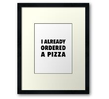 I already ordered  a pizza Framed Print