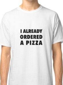I already ordered  a pizza Classic T-Shirt