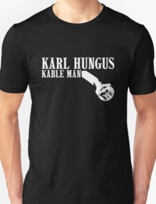 KARL HUNGUS - KABLE MAN Unisex T-Shirt