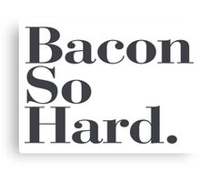 Bacon So Hard - Funny quote fun humor cool new cute Canvas Print