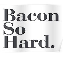 Bacon So Hard - Funny quote fun humor cool new cute Poster