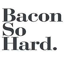 Bacon So Hard - Funny quote fun humor cool new cute Photographic Print