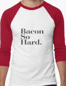 Bacon So Hard - Funny quote fun humor cool new cute T-Shirt