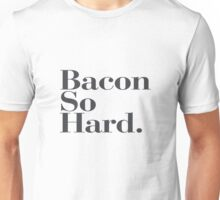Bacon So Hard - Funny quote fun humor cool new cute Unisex T-Shirt