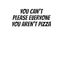 You can't please everyone you aren't pizza Photographic Print