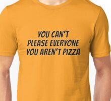 You can't please everyone you aren't pizza Unisex T-Shirt