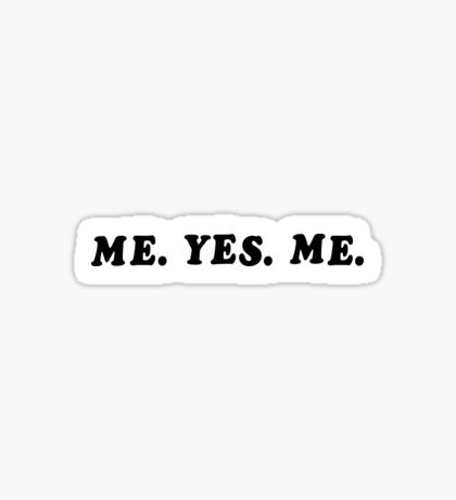 ME. YES. ME. Sticker
