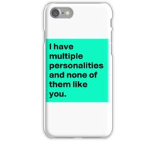I Have Multiple Personalities...And none of them like you iPhone Case/Skin