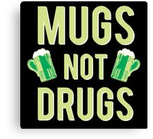 Mugs not Drugs Canvas Print