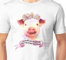 Pigs are my friends, and I don't eat my friends Unisex T-Shirt