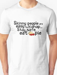 Skinny people are easy to kidnap... stay safe, eat pie T-Shirt