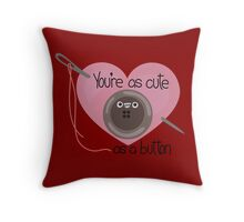 You're As Cute As A Button Throw Pillow