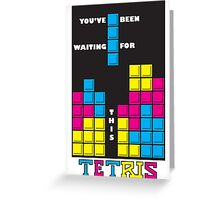 You've been waiting for this - Tetris Greeting Card