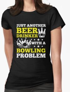 Beer Drinker with a Bowling Problem Womens Fitted T-Shirt