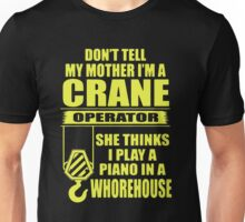 Don't Tell My Mother I'm A Crane Operator Unisex T-Shirt