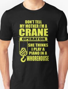 Don't Tell My Mother I'm A Crane Operator T-Shirt