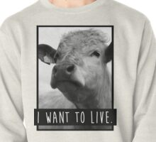 I Want To Live (Cow) Pullover