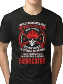 Fabricator my craft allows me to build anything in the world Tri-blend T-Shirt