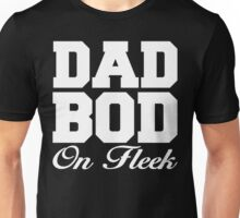 Dad Bod On Fleek  Unisex T-Shirt