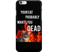 your cat probably wants you dead iPhone Case/Skin