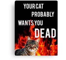 your cat probably wants you dead Canvas Print