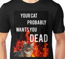 your cat probably wants you dead Unisex T-Shirt