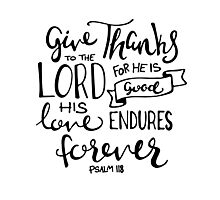 Give Thanks To The Lord Photographic Print