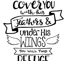He Will Cover You With His Feathers And Under His Wings You Will Find Refuge by Katie Thomas