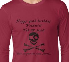 Frederic's 40th! Feb 29 2016 - Pirates of Penzance - dark Long Sleeve T-Shirt