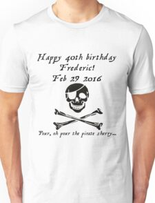 Frederic's 40th! Feb 29 2016 - Pirates of Penzance - dark Unisex T-Shirt