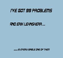 I've Got 99 Problems: Erik Lehnsherr Unisex T-Shirt