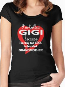 I'm called Gigi because I'm way too cool to be called grandmother Women's Fitted Scoop T-Shirt