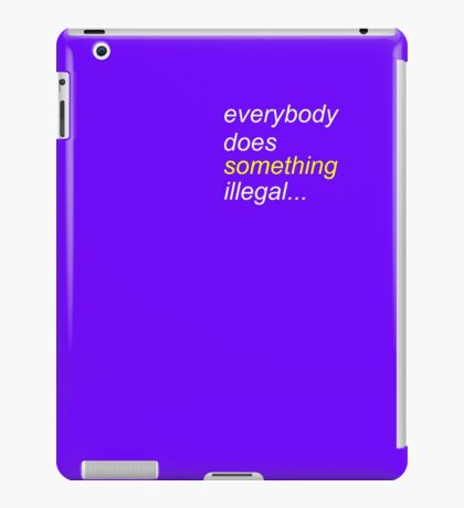 Everbody does something illegal... iPad Case/Skin