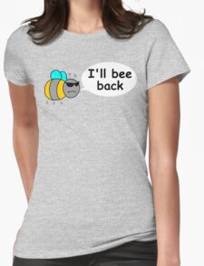 I'll bee back Womens Fitted T-Shirt