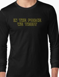 In the force we trust Long Sleeve T-Shirt