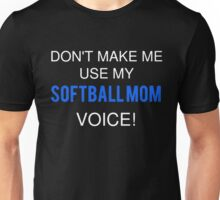 Don't Make Me Use My Softball Mom Voice Unisex T-Shirt