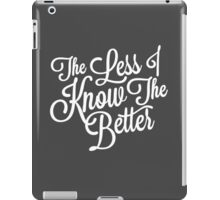 The Less I Know (White) iPad Case/Skin