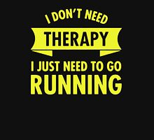 I Don't Need Therapy I Just Need To Go Running Unisex T-Shirt