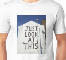 Just Look At This Unisex T-Shirt