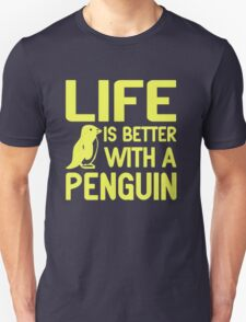 Life Is Better With A Penguin Unisex T-Shirt