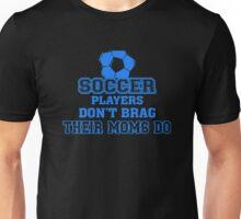 Soccer Players Don't Brag Their Moms Do Unisex T-Shirt