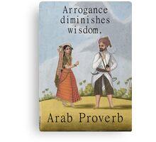 Arrogance Diminishes Wisdom - Arab Proverb Canvas Print