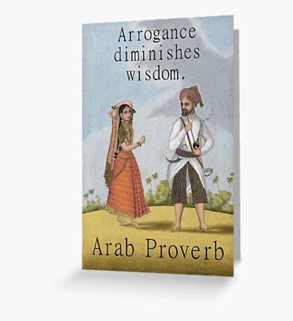 Arrogance Diminishes Wisdom - Arab Proverb Greeting Card