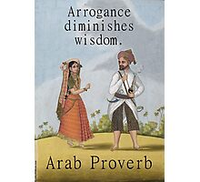 Arrogance Diminishes Wisdom - Arab Proverb Photographic Print