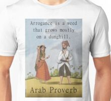 Arrogance Is A Weed - Arab Proverb Unisex T-Shirt