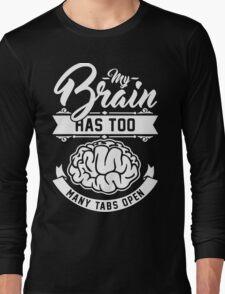 my brain has too many tabs open Long Sleeve T-Shirt