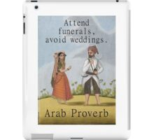 Attend Funerals Avoid Weddings - Arab Proverb iPad Case/Skin