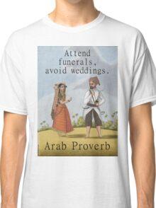 Attend Funerals Avoid Weddings - Arab Proverb Classic T-Shirt