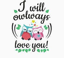 I will owlways love you owls Unisex T-Shirt
